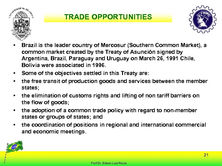TRADE OPPORTUNITIES • • • Brazil is the leader country of Mercosur (Southern Common