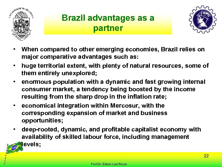 Brazil advantages as a partner • When compared to other emerging economies, Brazil relies