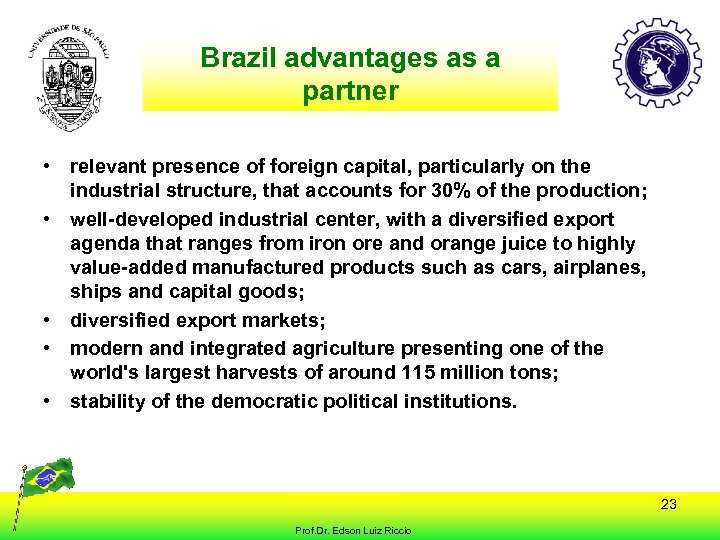 Brazil advantages as a partner • relevant presence of foreign capital, particularly on the