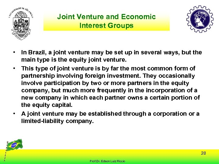 Joint Venture and Economic Interest Groups • In Brazil, a joint venture may be