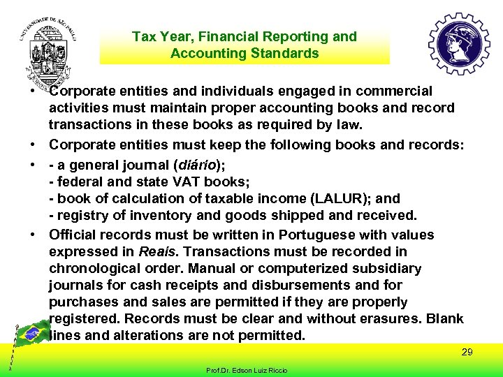 Tax Year, Financial Reporting and Accounting Standards • Corporate entities and individuals engaged in