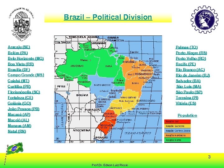 Brazil – Political Division Aracaju (SE) Palmas (TO) Porto Alegre (RS) Porto Velho (RO)