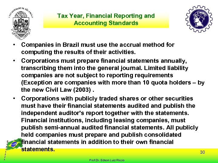 Tax Year, Financial Reporting and Accounting Standards • Companies in Brazil must use the