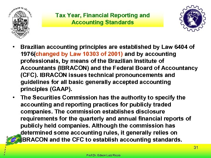 Tax Year, Financial and Language Country's Location Reporting and Accounting Standards • Brazilian accounting