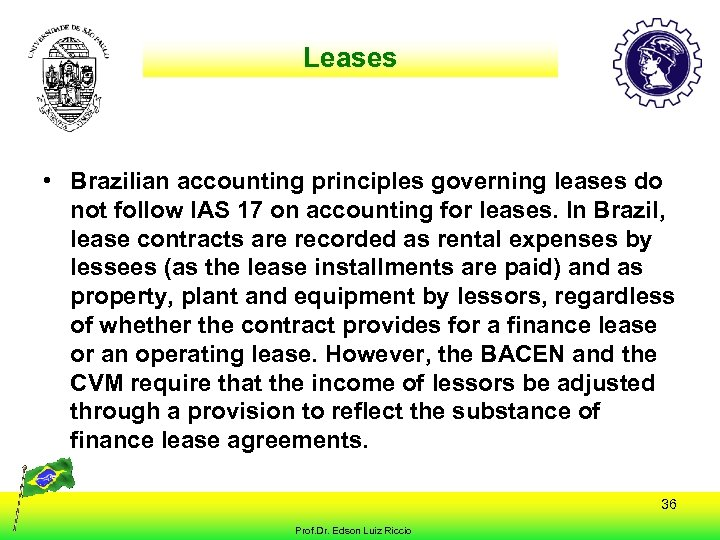 Leases • Brazilian accounting principles governing leases do not follow IAS 17 on accounting