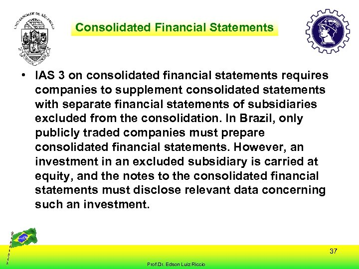 Consolidated Financial Statements • IAS 3 on consolidated financial statements requires companies to supplement