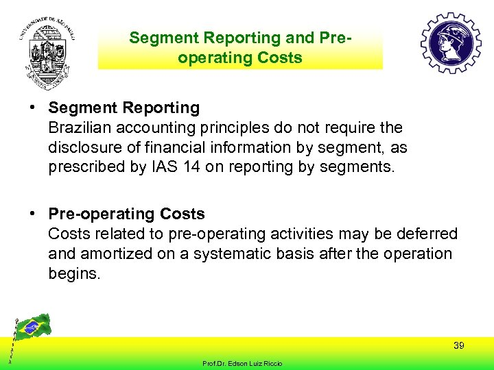 Segment Reporting and Preoperating Costs • Segment Reporting Brazilian accounting principles do not require