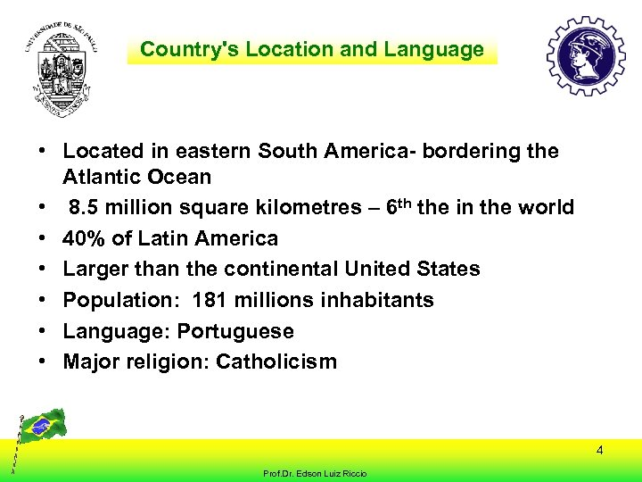 Country's Location and Language • Located in eastern South America- bordering the Atlantic Ocean
