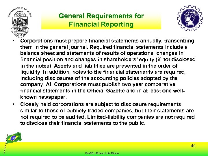 General Requirements for Financial Reporting • • Corporations must prepare financial statements annually, transcribing