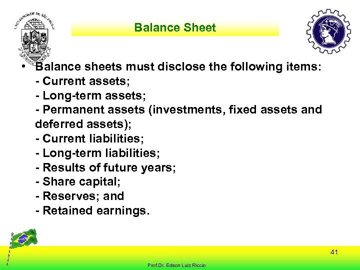 Balance Sheet • Balance sheets must disclose the following items: - Current assets; -