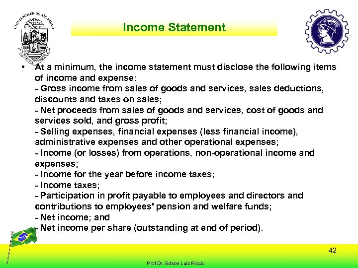 Income Statement • At a minimum, the income statement must disclose the following items