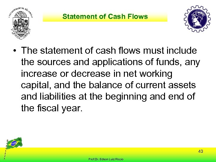 Statement of Cash Flows • The statement of cash flows must include the sources