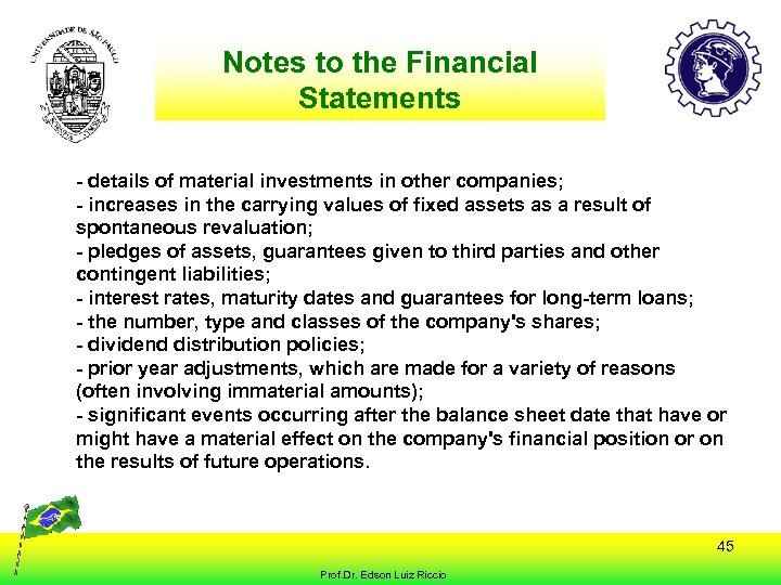 Notes to the Financial Statements - details of material investments in other companies; -