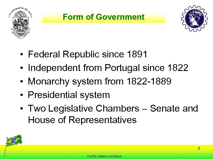 Form of Government • • • Federal Republic since 1891 Independent from Portugal since