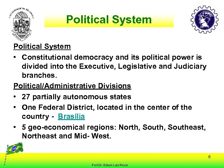Political System • Constitutional democracy and its political power is divided into the Executive,