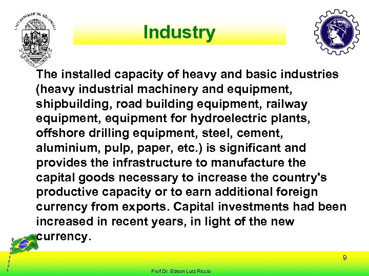 Industry The installed capacity of heavy and basic industries (heavy industrial machinery and equipment,