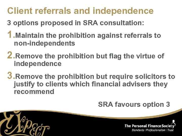 Client referrals and independence 3 options proposed in SRA consultation: 1. Maintain the prohibition