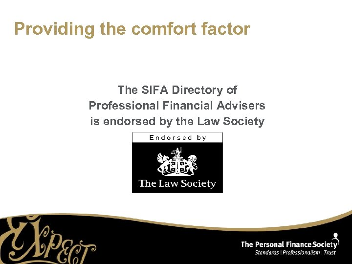 Providing the comfort factor The SIFA Directory of Professional Financial Advisers is endorsed by