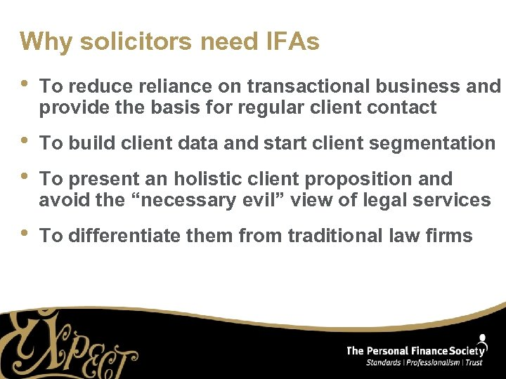 Why solicitors need IFAs • To reduce reliance on transactional business and provide the