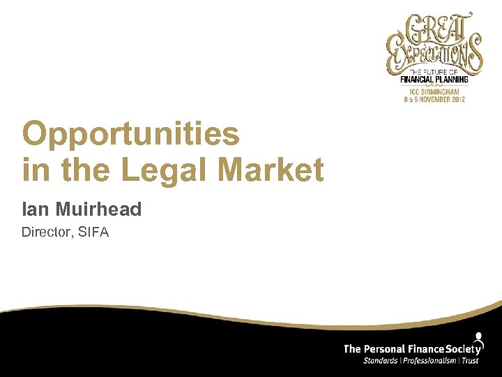 Opportunities in the Legal Market Ian Muirhead Director, SIFA