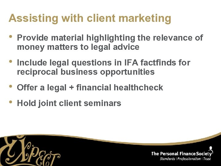 Assisting with client marketing • Provide material highlighting the relevance of money matters to