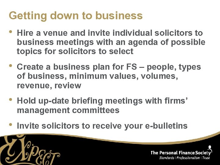 Getting down to business • Hire a venue and invite individual solicitors to business