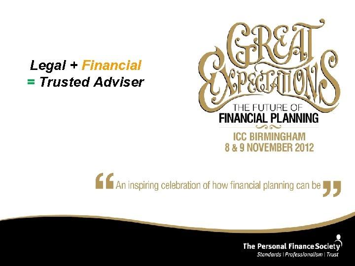 Legal + Financial = Trusted Adviser
