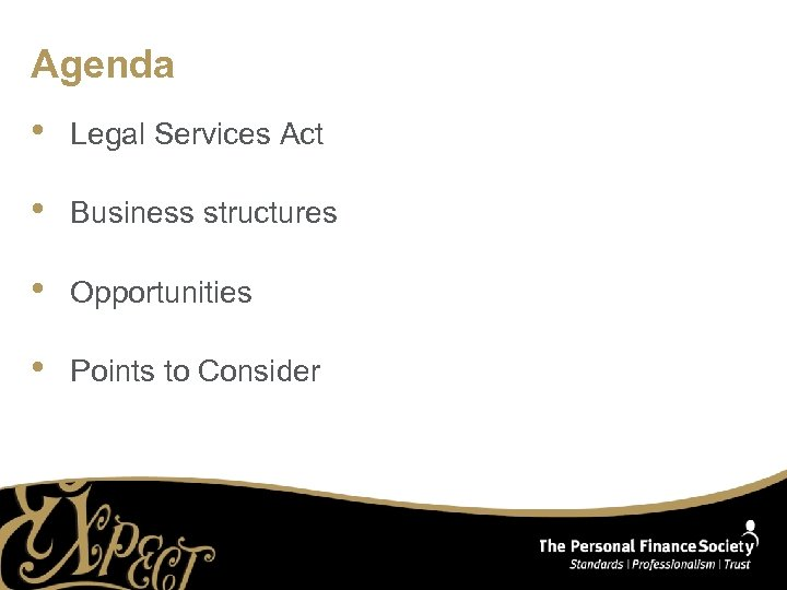 Agenda • Legal Services Act • Business structures • Opportunities • Points to Consider