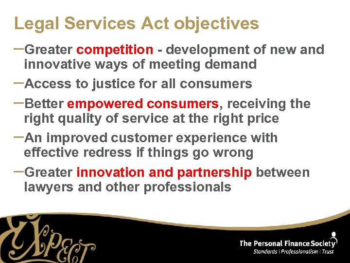 Legal Services Act objectives –Greater competition - development of new and innovative ways of