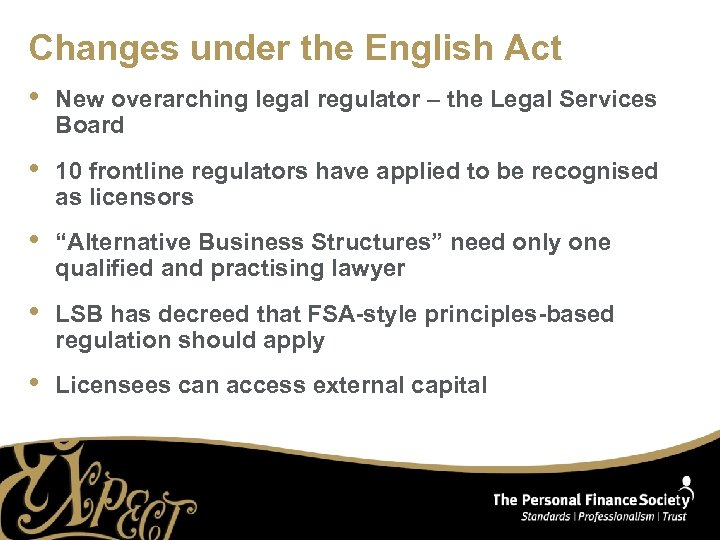 Changes under the English Act • New overarching legal regulator – the Legal Services