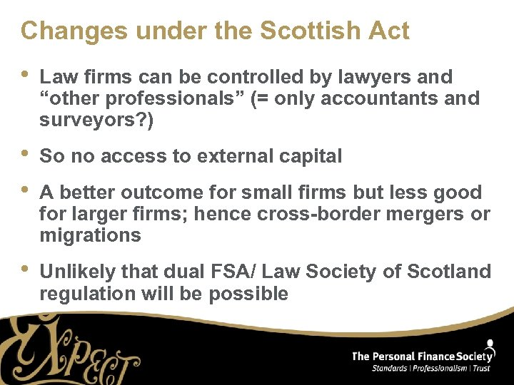 Changes under the Scottish Act • Law firms can be controlled by lawyers and