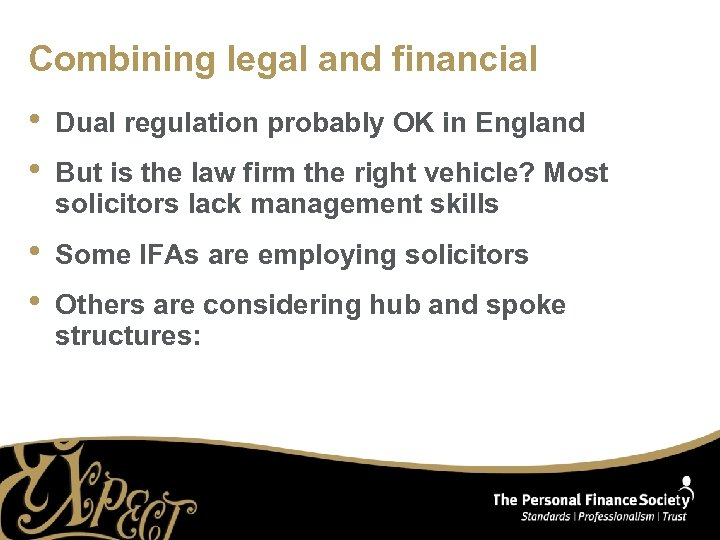 Combining legal and financial • • Dual regulation probably OK in England • •