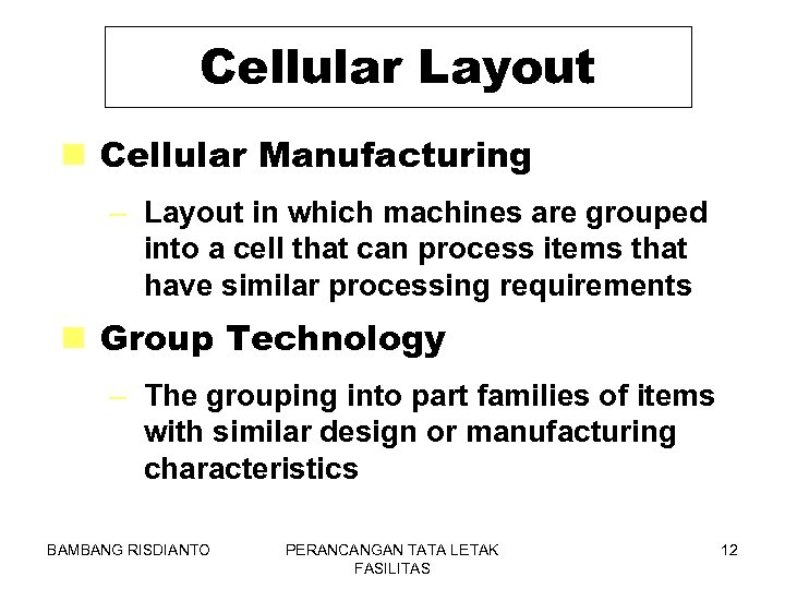 Cellular Layout n Cellular Manufacturing – Layout in which machines are grouped into a