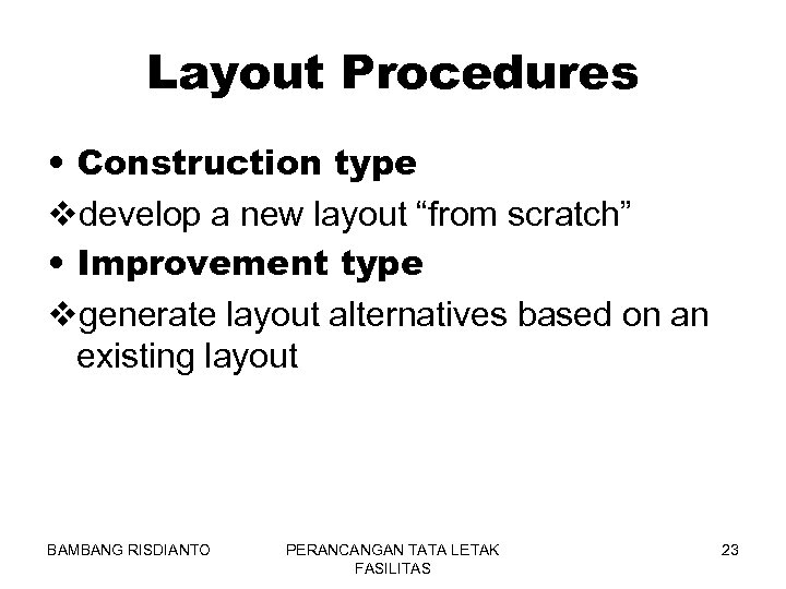 "Layout Procedures • Construction type vdevelop a new layout ""from scratch"" • Improvement type"
