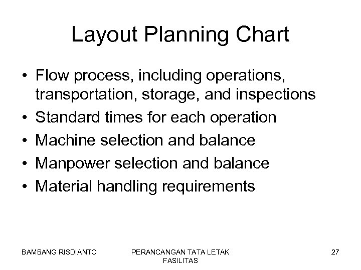 Layout Planning Chart • Flow process, including operations, transportation, storage, and inspections • Standard