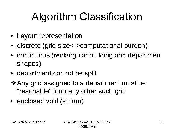 Algorithm Classification • Layout representation • discrete (grid size<->computational burden) • continuous (rectangular building