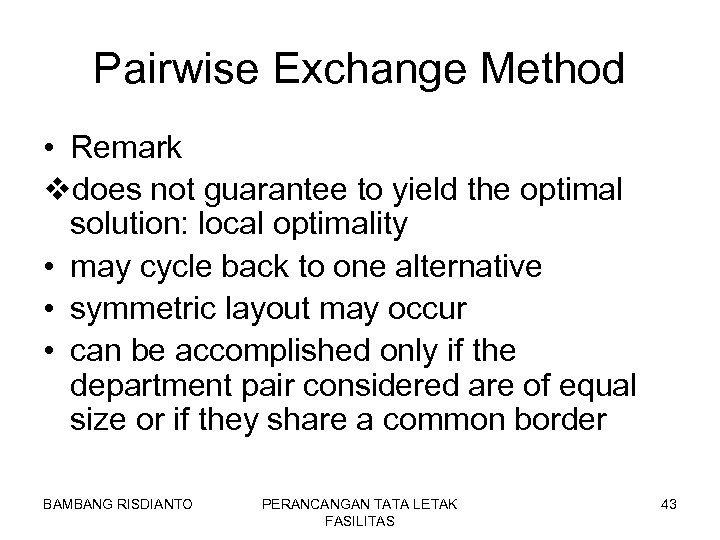 Pairwise Exchange Method • Remark vdoes not guarantee to yield the optimal solution: local