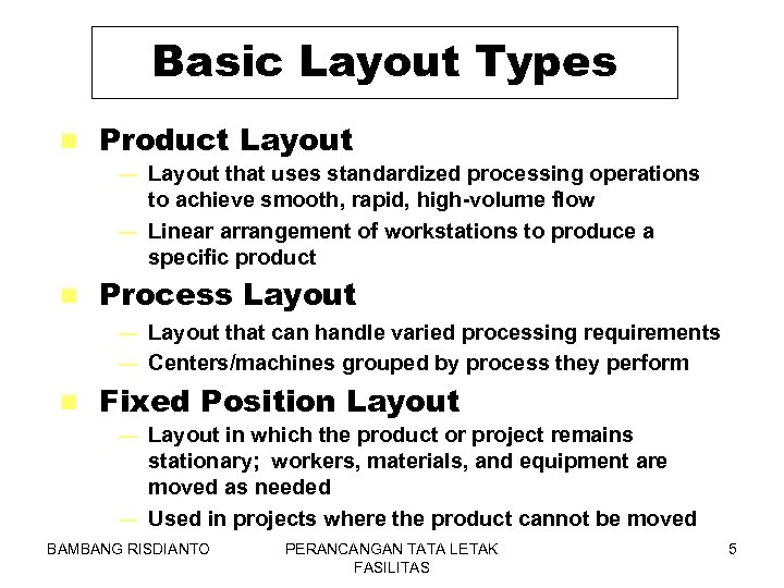 Basic Layout Types n Product Layout that uses standardized processing operations to achieve smooth,
