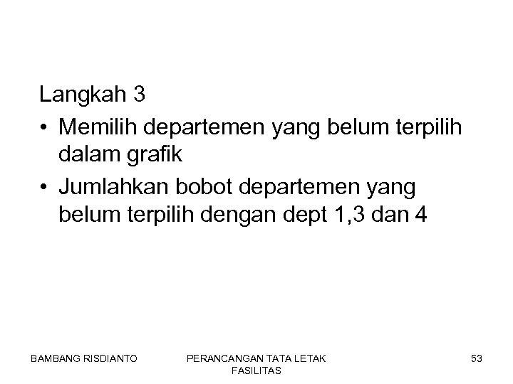 Langkah 3 • Memilih departemen yang belum terpilih dalam grafik • Jumlahkan bobot departemen