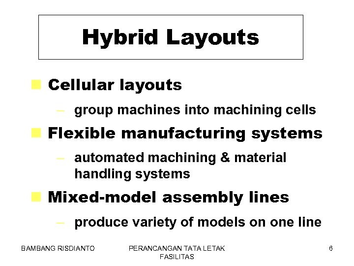 Hybrid Layouts n Cellular layouts – group machines into machining cells n Flexible manufacturing