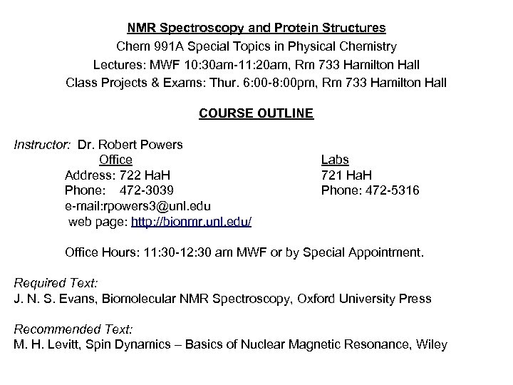 NMR Spectroscopy and Protein Structures Chem 991 A Special Topics in Physical Chemistry Lectures:
