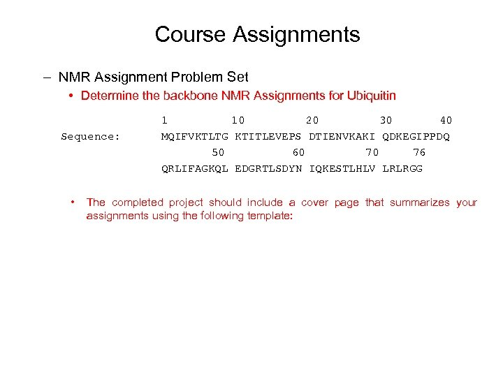 Course Assignments – NMR Assignment Problem Set • Determine the backbone NMR Assignments for