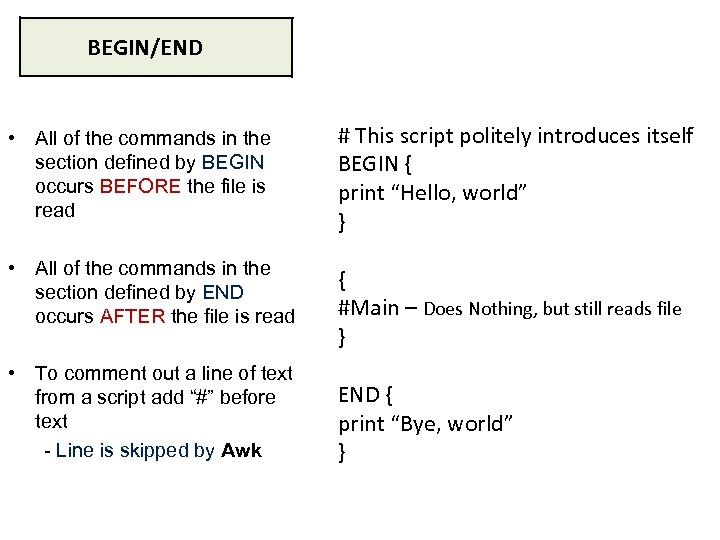 BEGIN/END • All of the commands in the section defined by BEGIN occurs BEFORE