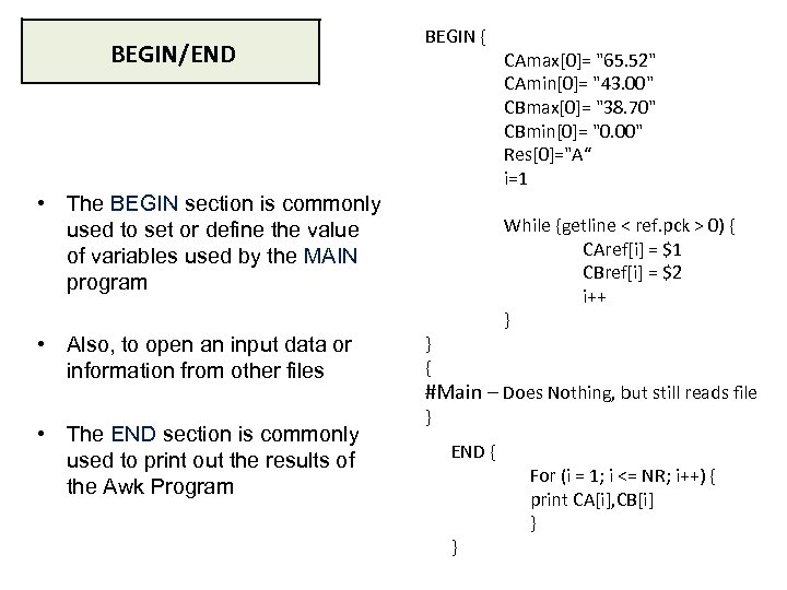 BEGIN/END BEGIN { • The BEGIN section is commonly used to set or define