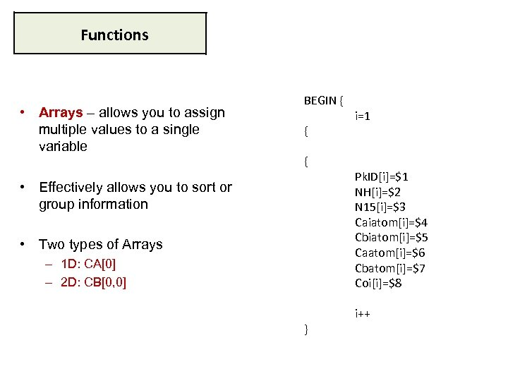 Functions • Arrays – allows you to assign multiple values to a single variable