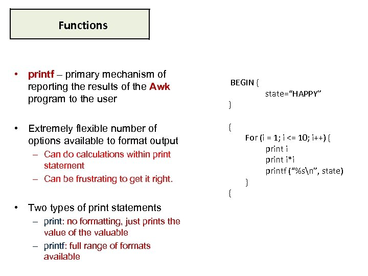 Functions • printf – primary mechanism of reporting the results of the Awk program
