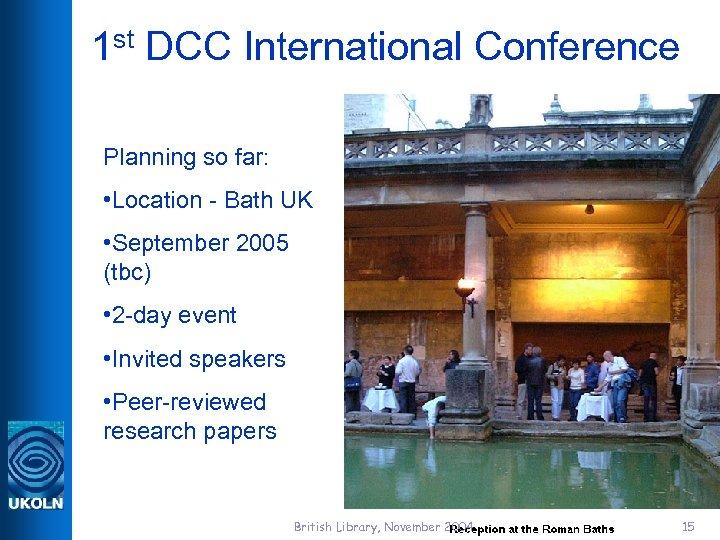 1 st DCC International Conference Planning so far: • Location - Bath UK •