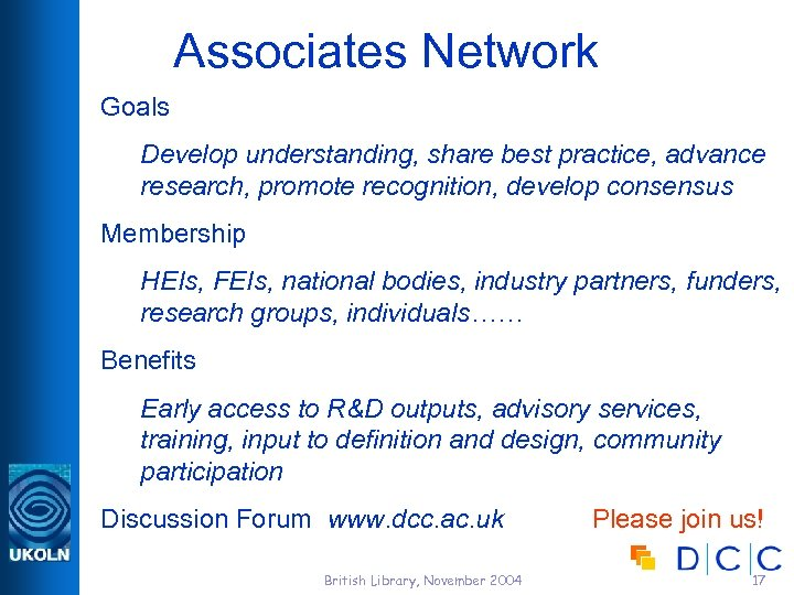 Associates Network Goals Develop understanding, share best practice, advance research, promote recognition, develop consensus
