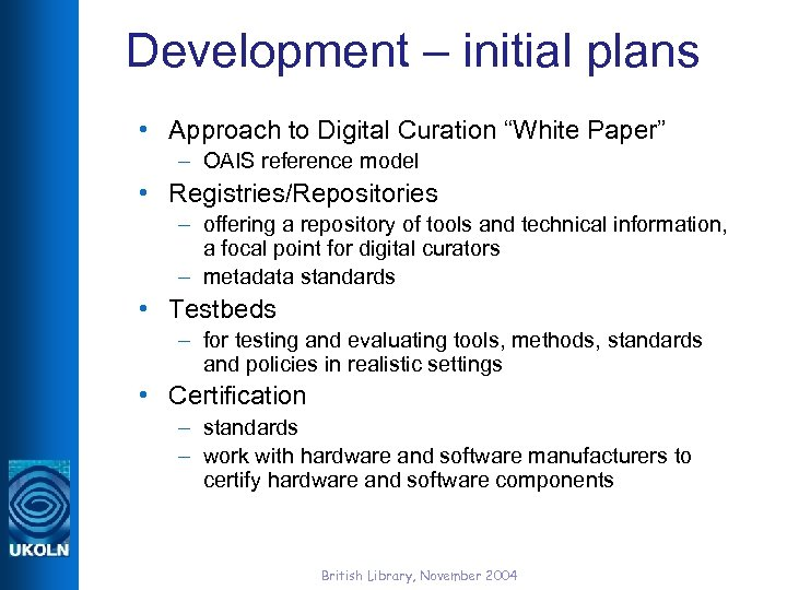 """Development – initial plans • Approach to Digital Curation """"White Paper"""" – OAIS reference"""