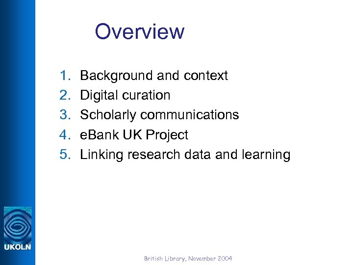 Overview 1. 2. 3. 4. 5. Background and context Digital curation Scholarly communications e.
